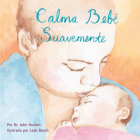 Calma bebé suavemente (Love Baby Healthy) Cover Image