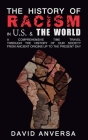 The History of Racism in United States and the World: A comprehensive Time Travel through the History of our society. From ancient origins up to the p (World History #3) Cover Image