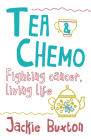 Tea & Chemo: Fighting Cancer, Living Life Cover Image