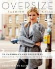 Oversize Fashion Knits: 26 Cardigans and Pullovers Designed to Maximize Style and Ease Cover Image