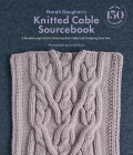 Norah Gaughan's Knitted Cable Sourcebook: A Breakthrough Guide to Knitting with Cables and Designing Your Own Cover Image