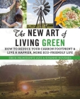 The New Art of Living Green: How to Reduce Your Carbon Footprint and Live a Happier, More Eco-Friendly Life Cover Image
