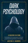 Dark Psychology: (2 Books in One) Dark Psychology + How to Analyze people. The Final Guide To Master Persuasion, Manipulation Technique Cover Image