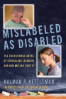 Mislabeled as Disabled: The Educational Abuse of Struggling Learners and How We Can Fight It Cover Image