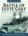 Battle of Leyte Gulf: The Largest Sea Battle of the Second World War (Images of War) Cover Image