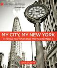My City, My New York: Famous New Yorkers Share Their Favorite Places Cover Image
