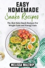 Easy Homemade Snack Recipes: The Best Keto Snack Recipes For Weight-Loss and Energy Gain Cover Image