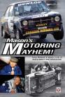 Mason's Motoring Mayhem!: Tony Mason's hectic life in motorsport and television Cover Image