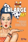 Enlarge It!: The Bulletproof Program to Enlarge Your Best Friend in 71 Hour Cover Image