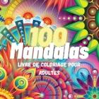 100 Mandalas Livre de Coloriage Pour Adultes: 100 Super Loisir Antistress pour se détendre avec de beaux Mandalas à Colorier Adultes, L'ultime Collect Cover Image