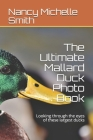 The Ultimate Mallard Duck Photo Book: Looking through the eyes of these largest ducks Cover Image