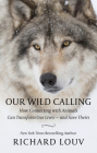 Our Wild Calling: How Connecting with Animals Can Transform Our Lives - And Save Theirs Cover Image