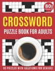 Crossword Puzzle Book For Adults: Large Print 2021 Brain Game Crossword Book For Puzzle Fans To Make Your Day Enjoyable With 80 Puzzles And Solutions Cover Image