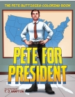 Pete for President: The Pete Buttigieg Coloring Book Cover Image
