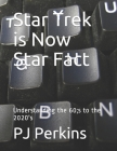Star Trek is Now Star Fact: Understanding the 60;s to the 2020's Cover Image