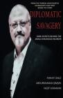 Diplomatic Savagery: Dark Secrets Behind the Jamal Khashoggi Murder Cover Image
