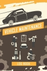 Vehicle Maintenance Log Book: Repairs And Maintenance Record Book for Cars, Trucks, Motorcycles and Other Vehicles with Parts List and Mileage Log, Cover Image