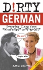 Dirty German: Second Edition: Everyday Slang from