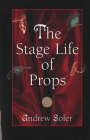 The Stage Life of Props (Theater: Theory/Text/Performance) Cover Image