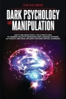 Dark Psychology and Manipulation: How To Influence People: The Ultimate Guide To Learning The Art of Persuasion, Body Language, Hypnosis, NLP Secrets, Cover Image