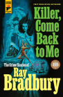 Killer, Come Back To Me: The Crime Stories of Ray Bradbury Cover Image