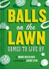 Balls on the Lawn: Games to Live By Cover Image