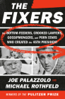 The Fixers: The Bottom-Feeders, Crooked Lawyers, Gossipmongers, and Porn Stars Who Created the 45th President Cover Image