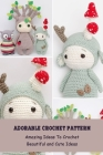Adorable Crochet Pattern: Amazing Ideas To Crochet Beautiful and Cute Ideas: Adorable Crochet Tutorial Cover Image