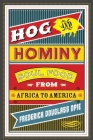 Hog and Hominy: Soul Food from Africa to America (Arts and Traditions of the Table: Perspectives on Culinary History) Cover Image