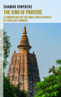 The King of Prayers: A Commentary on the Noble King of Prayers of Excellent Conduct Cover Image