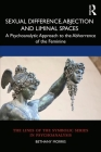 Sexual Difference, Abjection and Liminal Spaces: A Psychoanalytic Approach to the Abhorrence of the Feminine Cover Image