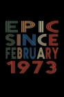 Epic Since February 1973: Birthday Gift for 47 Year Old Men and Women Cover Image