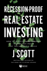 Recession-Proof Real Estate Investing: How to Survive (and Thrive!) During Any Phase of the Economic Cycle Cover Image