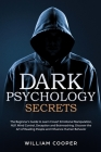 Dark Psychology Secrets: Learn Covert Emotional Manipulation, Mind Control, NLP, Brainwashing and Deception. Discover the Art of Reading People Cover Image