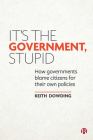 It's the Government, Stupid: How Governments Blame Citizens for Their Own Policies Cover Image