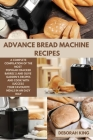 Advance Bread Machine Recipes: A Complete Compilation of the Most Popular Cracker Barrel's and Olive Garden's Recipes and Cook with Success your Favo Cover Image