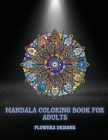 Mandala Coloring Book For Adults Flowers Designs: Beautiful Mandalas Designed For Relaxation And Stress Relief (Coloring Book for Adults) Cover Image