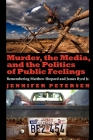 Murder, the Media, and the Politics of Public Feelings: Remembering Matthew Shepard and James Byrd Jr. Cover Image