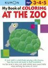 My Book of Coloring at the Zoo: Ages 3, 4, 5 (Kumon Workbooks) Cover Image