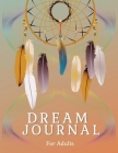Dream Journal For Adults: Daily Dream Journaling To Start Happiness, Self-Care And Balance In Life. Great Dream Activity Tracking Journal For Me Cover Image