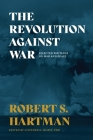 The Revolution Against War: Selected Writings on War and Peace Cover Image