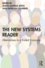 The New Systems Reader: Alternatives to a Failed Economy Cover Image