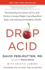 Drop Acid: The Surprising New Science of Uric Acid—The Key to Losing Weight, Controlling Blood Sugar, and Achieving Extraordinary Health Cover Image