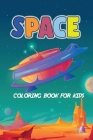 Space Coloring Book for Kids: Fantastic Outer Space Coloring With Planets, Astronauts, Space Ships, Rockets, Aliens, Satellite (Children's Coloring Cover Image