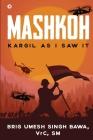Mashkoh: Kargil as I Saw It Cover Image