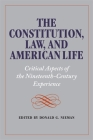 The Constitution, Law, and American Life: Critical Aspects of the Nineteenth-Century Experience Cover Image
