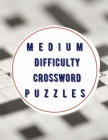 Medium Difficulty Crossword Puzzles: Easy To Medium Crossword Puzzle Books, Relaxing Puzzles Forward Crossword Puzzles, Easy to Hard Puzzles to Boost Cover Image