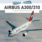 Airbus A300/310: A Legends of Flight Illustrated History Cover Image