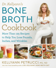 Dr. Kellyann's Bone Broth Cookbook: 125 Recipes to Help You Lose Pounds, Inches, and Wrinkles Cover Image