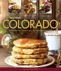 Tasting Colorado: Favorite Recipes from the Centennial State Cover Image